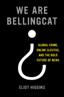 link to We are Bellingcat : global crime, online sleuths, and the bold future of news in the TCC library catalog