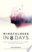 Mindfulness in 8 Days  How to find inner peace in a world of stress and anxiety