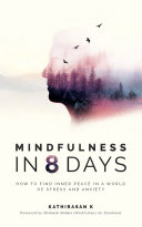 Mindfulness in 8 Days: How to find inner peace in a world of stress and anxiety Pdf/ePub eBook