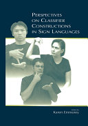 Perspectives on Classifier Constructions in Sign Languages
