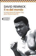 Il re del mondo. La vera storia di Cassius Clay, alias Muhammad Ali