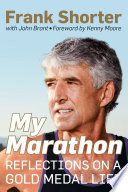 """My Marathon: Reflections on a Gold Medal Life"" by Frank Shorter, John Brant, Kenny Moore"