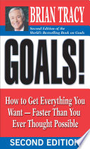 """Goals!: How to Get Everything You Want Faster Than You Ever Thought Possible"" by Brian Tracy"