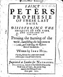 Saint Peters Prophesie of these Last Days  etc