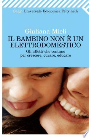 Download Il bambino non è un elettrodomestico Free PDF Books - Free PDF