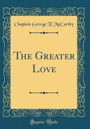The Greater Love  Classic Reprint
