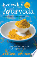 """""""Everyday Ayurveda: Daily Habits That Can Change Your Life in a Day"""" by Bhaswati Bhattacharya"""