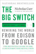 The big switch : rewiring the world, from Edison to Google