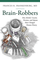 Pdf Brain-Robbers: How Alcohol, Cocaine, Nicotine, and Opiates Have Changed Human History