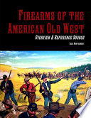 Firearms of the American Old West: Overview & Reference Source
