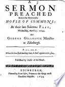 A Sermon Preached Before the Honourable House of Commons  at Their Late Solemne Fast  Wednesday  March 27  1644  By George Gillespie Minister at Edinburgh  Published by Order of the House Book PDF