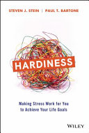Hardiness : making stress work for you to achieve your life goals / Dr. Steven J. Stein, Dr. Paul T. Bartone
