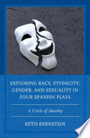 Exploring Race  Ethnicity  Gender  and Sexuality in Four Spanish Plays