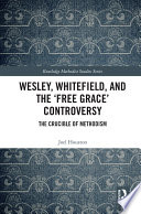 Wesley Whitefield And The Free Grace Controversy