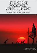 THE GREAT ROOSEVELT AFRICAN HUNT AND WILD ANIMALS OF AFRICA Pdf/ePub eBook