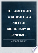 THE AMERICAN CYCLOPAEDIA A POPULAR DICTIONARY OF GENERAL KNOWLEDGE
