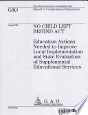 No Child Left Behind Act: Education Actions Needed to Improve Local Implementation & State Evaluation of Supplemental Education Services