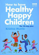 How to Have Healthy Happy Children