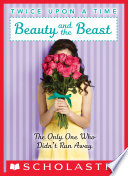 """""""Beauty and the Beast, the Only One Who Didn't Run Away (Twice Upon a Time #3)"""" by Wendy Mass"""