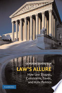 Law's Allure  : How Law Shapes, Constrains, Saves, and Kills Politics