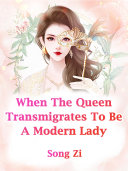 When The Queen Transmigrates To Be A Modern Lady