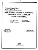 Proceedings of the National Conference on Municipal and Industrial Sludge Utilization and Disposal Book