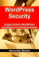 WordPress Security: Kugel-sichere WordPress Installation im Handumdrehen