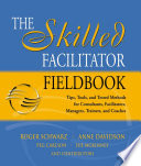 """""""The Skilled Facilitator Fieldbook: Tips, Tools, and Tested Methods for Consultants, Facilitators, Managers, Trainers, and Coaches"""" by Roger M. Schwarz, Anne Davidson, Peg Carlson, Sue McKinney"""