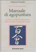 Manuale di agopuntura. Le basi e i principi fondamentali della medicina tradizionale cinese
