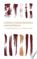 Lotman s Cultural Semiotics and the Political