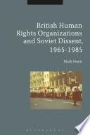 British Human Rights Organizations And Soviet Dissent 1965 1985