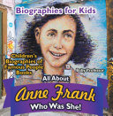 Biographies for Kids - All about Anne Frank: Who Was She? - Children's Biographies of Famous People Books Pdf/ePub eBook