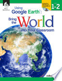 Using Google Earth    Bring the World into Your Classroom Levels 1 2 Book