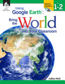 Using Google Earth™: Bring the World into Your Classroom Levels 1-2