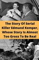 The Story of Serial Killer Edmund Kemper