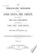 The Theocratic Kingdom Of Our Lord Jesus The Christ As Covenanted In The Old Testament And Presented In The New Testament