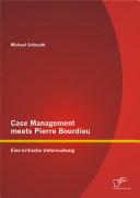 Case Management meets Pierre Bourdieu: Eine kritische Untersuchung