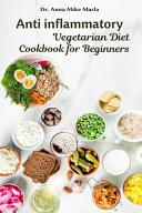 Anti Inflammatory Vegetarian Diet Cookbook For Beginners