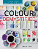 link to Colour demystified : a complete guide to mixing and using watercolours in the TCC library catalog