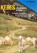 Kebes alla scoperta di Gesù. 12 incontri di preghiera per una esperienza di campeggio e di vita di gruppo
