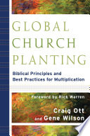 """""""Global Church Planting: Biblical Principles and Best Practices for Multiplication"""" by Craig Ott, Gene Wilson"""