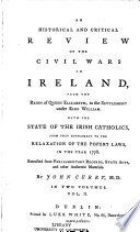 An Historical And Critical Review Of The Civil Wars In Ireland From The Reign Of Queen Elizabeth To The Settlement Under King William