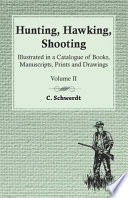 Hunting, Hawking, Shooting - Illustrated in a Catalogue of Books, Manuscripts, Prints and Drawings -