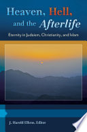 Heaven Hell And The Afterlife Eternity In Judaism Christianity And Islam 3 Volumes