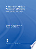 A Theory of African American Offending  : Race, Racism, and Crime
