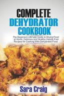 The Complete Dehydrator Cookbook