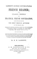 Ladreyt's Modern Conversational French Reader; Or, Classic Models of Practical French Conversation Drawn from the Plays of the Best French Authors of the Present Age ...