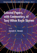 Selected Papers  with Commentary  of Tony Hilton Royle Skyrme