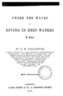 Under the waves; or, Diving in deep waters. a tale