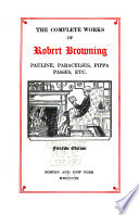 The Complete Works of Robert Browning  Pauline  Paracelsus  Pippa passes  etc